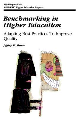 Benchmarking in Higher Education: Adapting Best Practices to Improve Quality - Alstete, Jeffrey W, and Aehe