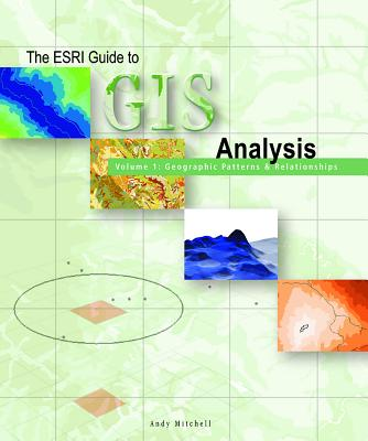 ESRI Guide to GIS Analysis, Volume 1: Geographic Patterns and Relationships - Mitchell, Andy