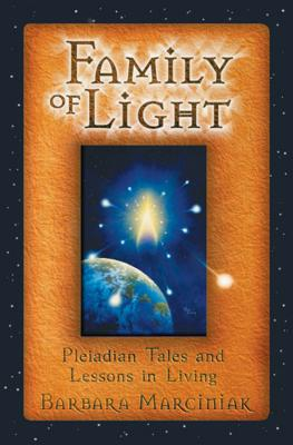 Family of Light: Pleiadian Tales and Lessons in Living - Marciniak, Barbara, and Marciniak, Karen