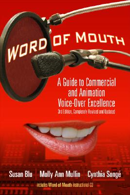 Word of Mouth: A Guide to Commercial and Animation Voice-Over Excellence - Blu, Susan, and Mullin, Molly Ann, and Songe, Cynthia