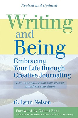 Writing and Being: Embracing Your Life Through Creative Journaling - Nelson, G Lynn