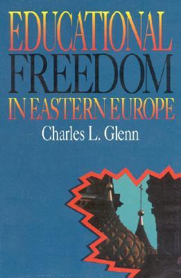Educational Freedom in Eastern Europe - Glenn, Charles L