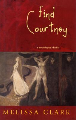 Find Courtney: A Psychological Thriller - Clark, Melissa