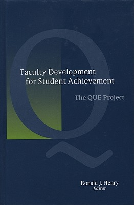 Faculty Development for Student Achievement: The QUE Project - Henry, Ronald J