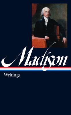 James Madison: Writings: Writings 1772-1836 - Madison, James, and Rakove, Jack N