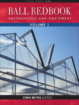 Ball Redbook, Volume 1: Greenhouses and Equipment - Beytes, Chris (Editor)