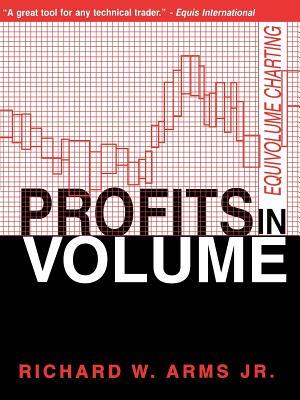 Profits in Volume: Equivolume Charting - Arms, Richard W, Jr.