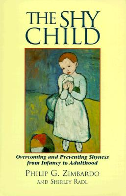 The Shy Child: A Parent's Guide to Preventing and Overcoming Shyness from Infancy to Adulthood - Zimbardo, Philip G, PhD