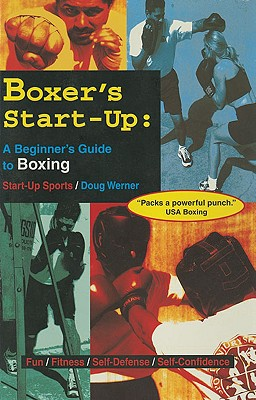 Boxer's Start-Up: A Beginners Guide to Boxing - Werner, Doug