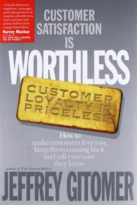 Customer Satisfaction Is Worthless Customer Loyalty Is Priceless - Gitomer, Jeffrey H