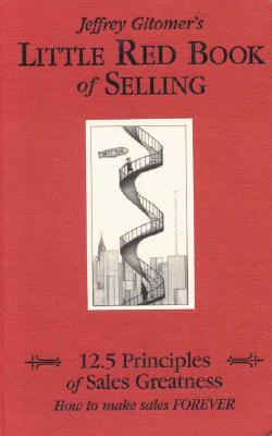 Little Red Book of Selling: 12.5 Principles of Sales Greatness: How to Make Sales Forever - Gitomer, Jeffrey H
