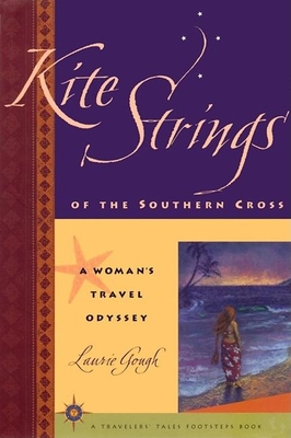 Kite Strings of the Southern Cross: A Woman's Travel Odyssey - Gough, Laurie
