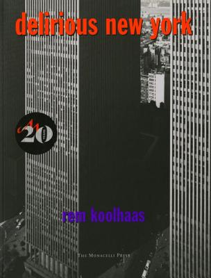 Delirious New York: A Retroactive Manifesto for Manhattan - Koolhaas, Rem