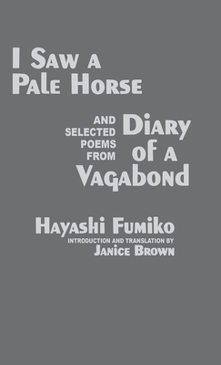 I Saw a Pale Horse and Selections from Diary of a Vagabond - Brown, Janice (Translated by), and Hayashi, Fumiko, Professor, and Fumiko, Hayashi
