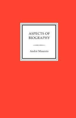Aspects of Biography - Maurois, Andre