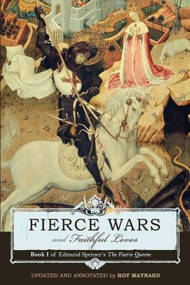 Fierce Wars and Faithful Loves: Book 1 of Edmund Spenser's the Faerie Queene - Spenser, Edmund, Professor, and Maynard, Roy (Editor)