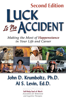 Luck Is No Accident: Making the Most of Happenstance in Your Life and Career - Krumboltz, John D, and Levin, Al S