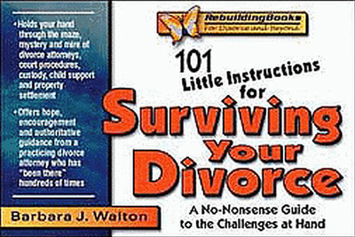101 Little Instructions for Surviving Your Divorce: A No-Nonsense Guide to the Challenges at Hand - Walton, Barbara J
