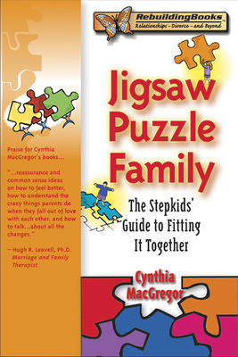 Jigsaw Puzzle Family: The Stepkids' Guide to Fitting It Together - MacGregor, Cynthia