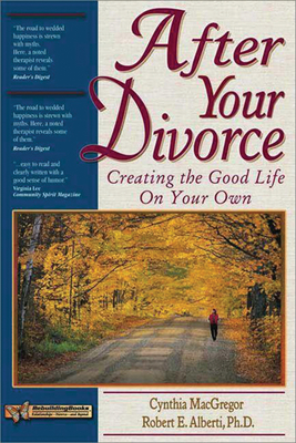 After Your Divorce: Creating the Good Life on Your Own - MacGregor, Cynthia, and Alberti, Robert E, PH.D.