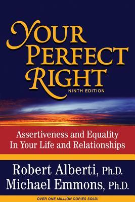Your Perfect Right: Assertiveness and Equality in Your Life and Relationships - Alberti, Robert E, and Emmons, Michael L