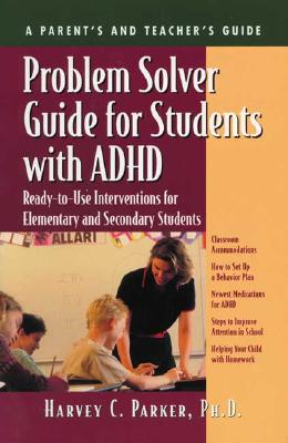 Problem Solver Guide for Students with ADHD: Ready-To-Use Interventions for Elementary and Secondary Students with Attention Deficit Hyperactivity Disorder - Parker, Harvey C, PhD
