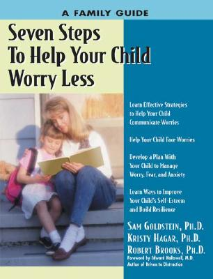 Seven Steps to Help Your Child Worry Less: A Family Guide - Goldstein, Sam, Ph.D., and Hagar, Kristy, PhD, and Brooks, Robert B
