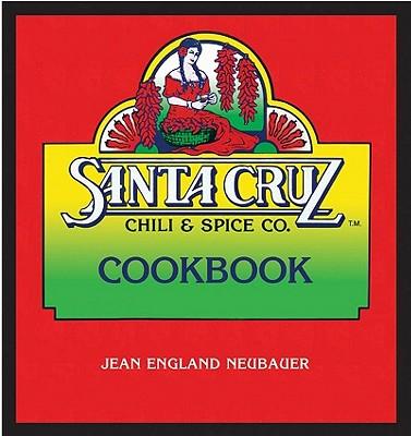 Santa Cruz Chili & Spice Co. Cookbook - Neubauer, Jean England, and Wilder, Janos (Foreword by)