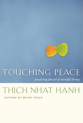 Touching Peace: Practicing the Art of Mindful Living - Hanh, Thich Nhat