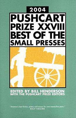 The Pushcart Prize XXVIII: Best of the Small Presses - Henderson, Bill (Editor), and Pushcart Prize Editors