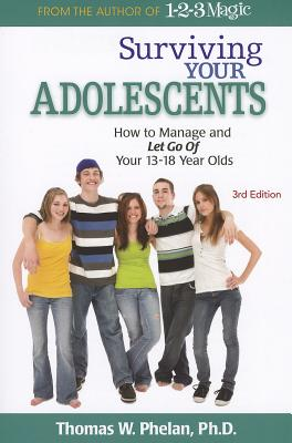 Surviving Your Adolescents: How to Manage and Let Go of Your 13-18 Year Olds - Phelan, Thomas W, PhD