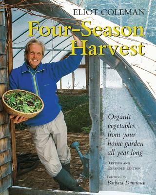 Four-Season Harvest: Organic Vegetables from Your Home Garden All Year Long, 2nd Edition - Coleman, Eliot, and Damrosch, Barbara (Foreword by)