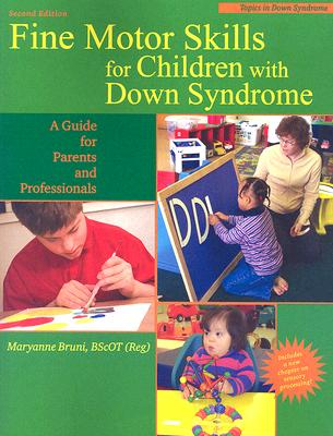 Fine Motor Skills for Children with Down Syndrome: A Guide for Parents and Professional - Bruni, Maryanne