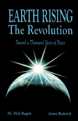 Earth Rising: The Revolution: Toward a Thousand Years of Peace - Begich, Nick, Dr., and Roderick, James