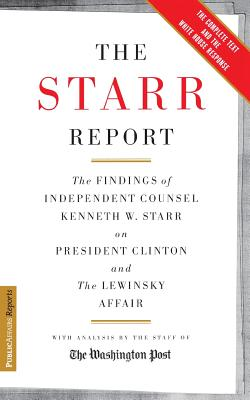 The Starr Report: The Findings of Independent Counsel Kenneth W. Starr on President Clinton & the White House Scandals - Starr, Kenneth