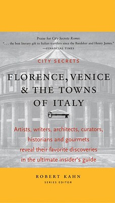 City Secrets Florence, Venice & the Towns of Italy - Kahn, Robert (Editor)