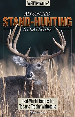 Advanced Stand-Hunting Strategies: Real-World Tactics for Today's Trophy Whitetails - Bartylla, Steve (Photographer), and Head, Rita (Editor), and Sinfelt, Ron (Photographer)