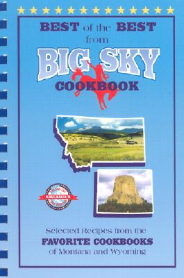Best of the Best from Big Sky Cookbook: Selected Recipes from the Favorite Cookbooks of Montana and Wyoming - McKee, Gwen (Editor), and Moseley, Barbara (Editor), and England, Tupper (Illustrator)