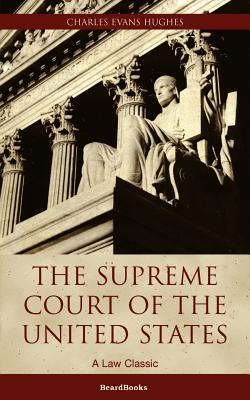 The Supreme Court of the United States: Its Foundation, Methods and Achievements - Hughes, Charles Evans, Professor