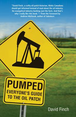 Pumped: Everyone's Guide to the Oil Patch - Finch, David, and Nikiforuk, Andrew (Foreword by)