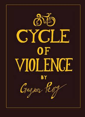 Grayson Perry: Cycle of Violence - Grayson, Perry M