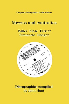 Mezzo and Contraltos. 5 Discographies. Janet Baker, Margarete Klose, Kathleen Ferrier, Giulietta Simionato, Elisabeth Hongen. [1998]. - Hunt, John