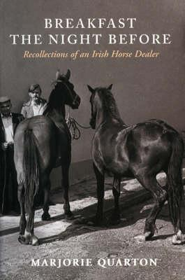 Breakfast the Night Before: Recollections of an Irish Horse Dealer - Quarton, Marjorie