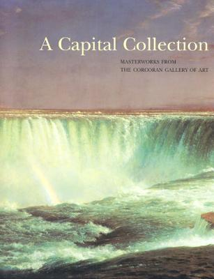 A Capital Collection: Masterworks from the Corcoran Gallery of Art - Heartney, Eleanor, and Gehry, Frank O, and Heat Moon, William Least