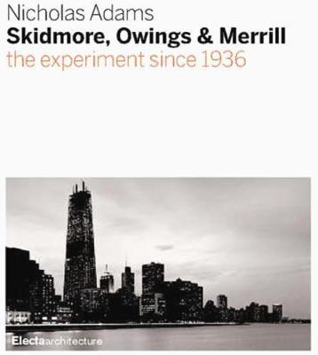 Skidmore, Owings & Merrill: SOM Since 1936 - Adams, Nicholas