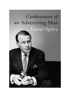 Confessions of an Advertising Man - Ogilvy, David, and Parker, Alan, Sir (Foreword by), and Parker, Sir Alan (Foreword by)