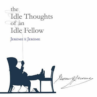 The Idle Thoughts of an Idle Fellow - Jerome, Jerome K.