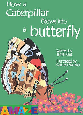 How a Caterpillar Grows into a Butterfly - Kant, Tanya