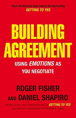 Building Agreement: Using Emotions as You Negotiate - Fisher, Roger, and Shapiro, Daniel