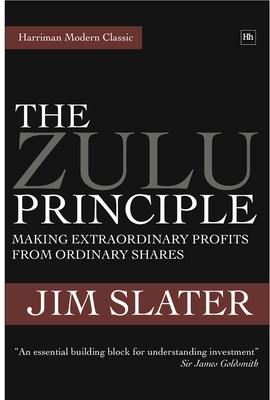 The Zulu Principle: Making Extraordinary Profits from Ordinary Shares - Slater, Jim